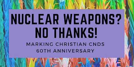 Nuclear Weapons? No Thanks: Christian CNDs 60th Anniversary tickets