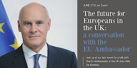 The future for Europeans in the UK: a conversation with the EU Ambassador tickets