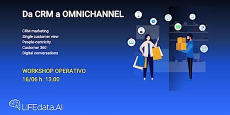 Da CRM a OMNICHANNEL, People-centricity: single customer view, customer 360 biglietti