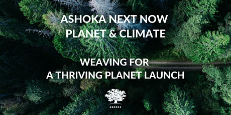 Ashoka Next Now: Weaving for a Thriving Planet Launch Tickets