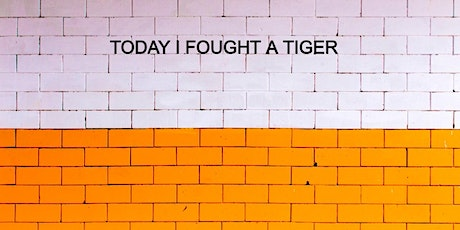 TODAY I FOUGHT A TIGER tickets
