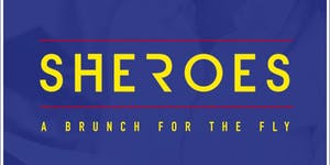 SHEROES - A Brunch for the Fly