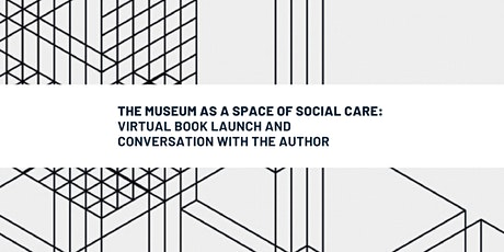 The Museum as a Space of Social Care: Virtual Book Launch tickets