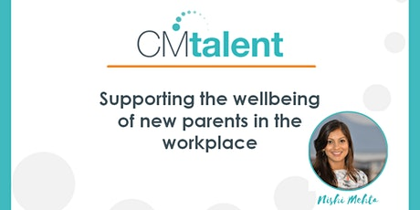 Supporting the wellbeing of new parents  in the workplace tickets