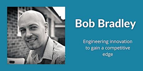 Engineering & 3D printing   Bob Bradley tickets