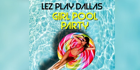Lez Play Dallas Girl Rooftop Pool Party July 11th Sunday tickets