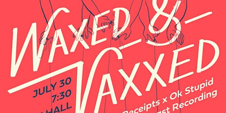 Waxed and Vaxxed:  A Receipts x Ok, Stupid Live Podcast Recording tickets