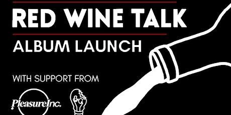 Red Wine Talk (Album Launch Party) + PleasureInc. & Broken Catalyst tickets