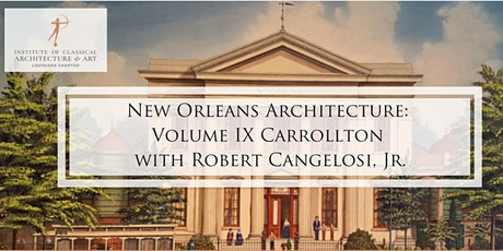 New Orleans Architecture: Volume IX Carrollton with Robert Cangelosi, Jr. tickets