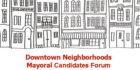 Downtown Neighborhoods Mayoral Candidates Forum Tickets