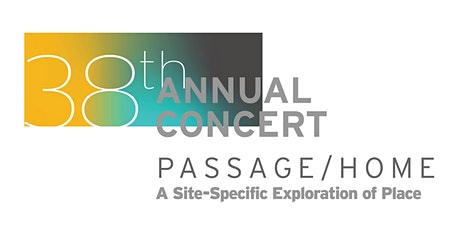 38th Annual Concert: Passage/Home, A Site-Specific Exploration of Place tickets
