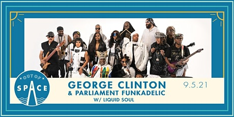 Out of Space 2021: George Clinton &  Parliament Funkadelic w/ Liquid Soul tickets