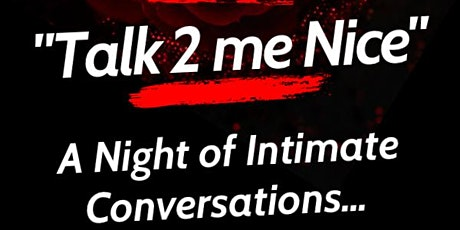 """""""Talk To Me Nice"""" A Night of Intimate Conversations tickets"""