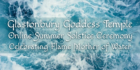 Goddess Temple Summer Solstice Ceremony (Online): Flame Mother of Water tickets