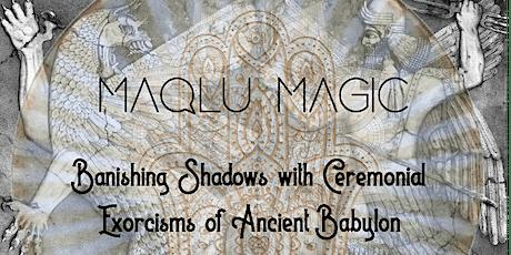 Maqlu Magic: Healing Ceremonies of Exorcism Sorcery - Module 7 tickets