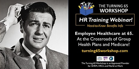 Employee Healthcare at 65... at the Crossroads of Group Plans and Medicare. tickets