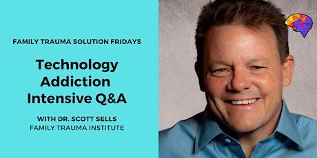 Family Trauma Solution Fridays: Technology Addiction - Intensive Q & A tickets