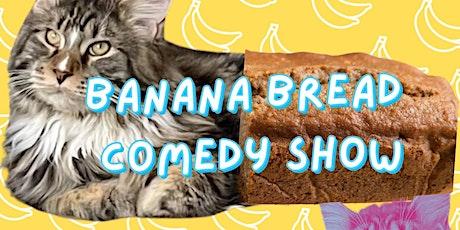 Banana Bread Comedy Show tickets