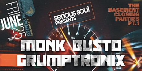 MONK x GRUMPTRONIX x BUSTO in The Basement (Closing Party #1) tickets