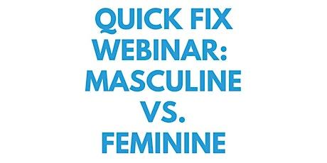 Quick Fix Webinar: Masculine Versus Feminine tickets