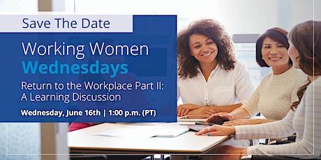 Working Women Wednesdays - Return to the Workplace Part II tickets