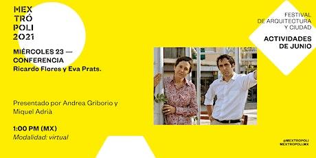 CONFERENCIA | Flores & Prats| #MEXTRÓPOLI2021 entradas