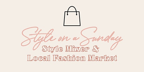 Style on a Sunday: Style Mixer + Local Fashion Market tickets