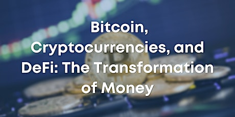 Bitcoin, Cryptocurrencies, and DeFi: The Transformation of Money tickets