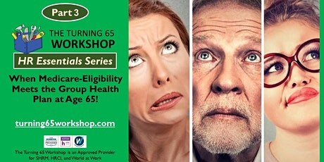 Part 3. HR ESSENTIALS: When Medicare Meets the Group Health Plan at Age 65 tickets