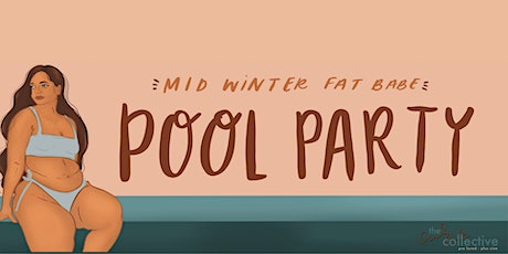 WINTER CHILL: Mid-Winter Fat Babe Pool Party tickets