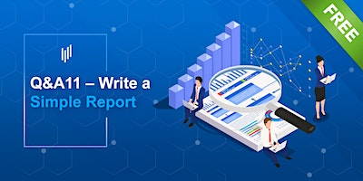 Q&A 11 – 30minutes on how to write a simple report