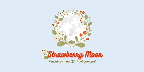 Strawberry Moon Teachings with Liz Webkamigad tickets
