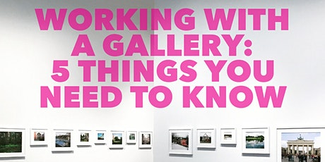 Working With A Gallery: 5 Things You Need To Know tickets