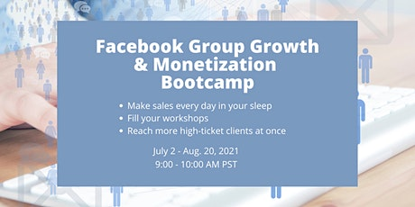 Facebook Group Growth & Monetization Bootcamp ( $497 - 8 week training) tickets
