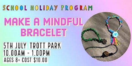 Mindful Bracelet Workshop   School Holidays tickets