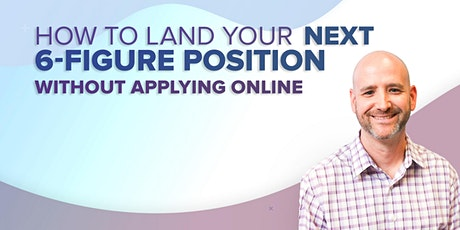 How To Land Your NEXT 6-Figure Position Without Applying Online tickets