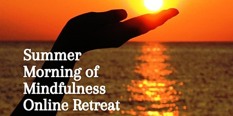 ONLINE SUMMER MINDFULNESS  MORNING RETREAT SUN 25th JULY 21 tickets