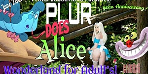 PLUR does ALICE! Wonderland for Adult's! 1 year...