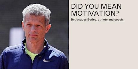 DID YOU MEAN MOTIVATION? By Jacques Borlée,  athlete and coach. billets