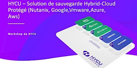 Workshop HYCU : Solution de sauvegarde Hybrid-Cloud Protégé (NTX,VMW,GCP,AZ billets
