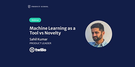 Webinar: Machine Learning as a Tool vs Novelty by Twilio Product Leader tickets