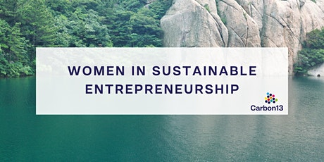 Carbon13: Women in Sustainable Entrepreneurship tickets
