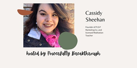 Powerfully Breakthrough With Meditation Expert Cassidy Sheehan tickets
