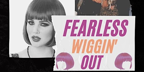 FEARLESS WIGGIN' OUT tickets