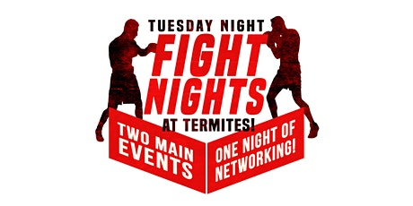 Tuesday Night Fights at Termite's Two main events, one night of networking! tickets