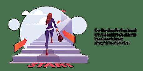 Continuing Professional Development : A talk for Teachers & Staff tickets