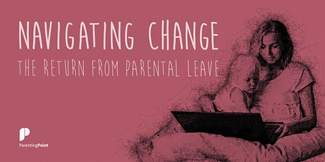 Navigating Change: The Return from Parental Leave tickets