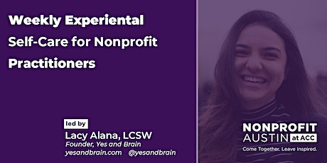 Weekly Experiential Self-Care for Nonprofit Practitioners -  w/Lacy Alana tickets