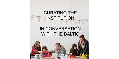Curating the Institution: In Conversation with BALTIC tickets