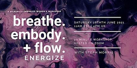 Breathe. Embody.  + Flow. +ENERGIZE Workshop tickets
